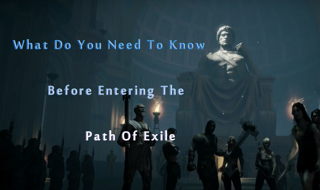 What Do You Need To Know Before Entering The Path Of Exile?
